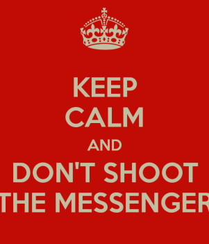 keep-calm-and-dont-shoot-the-messenger-2